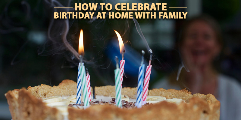 How to celebrate a birthday at home